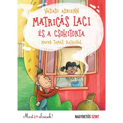 Matricás Laci és a csokitorta - Most én olvasok! - Nagybetűs szint