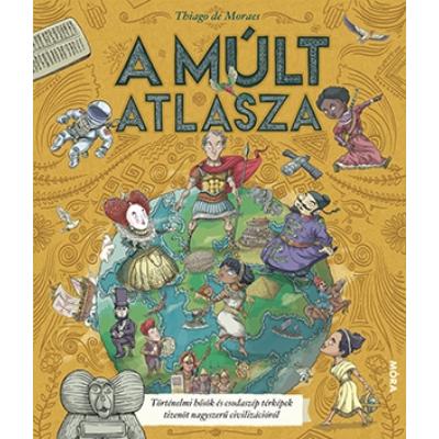 A múlt atlasza - Történelmi hősök és csodaszép térképek tizenöt nagyszerű civilizációról