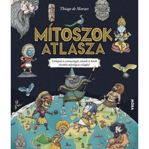 Mítoszok atlasza - Térképek és szörnyetegek, istenek és hősök tizenkét mitológiai világból